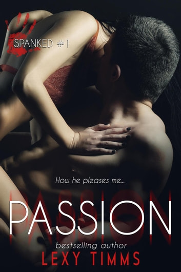 Passion - Spanked Series, #1 ebook by Lexy Timms