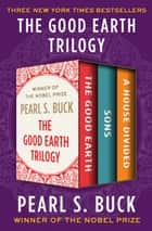 The Good Earth Trilogy - The Good Earth, Sons, and A House Divided ebook by Pearl S. Buck