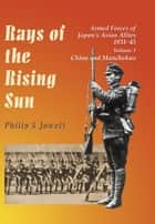 Rays of the Rising Sun ebook by Philip Jowett