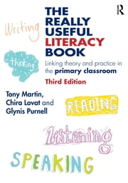 The Really Useful Literacy Book - Linking theory and practice in the primary classroom ebook by Tony Martin,Chira Lovat,Glynis Purnell