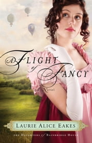 Flight of Fancy, A (The Daughters of Bainbridge House Book #2) - A Novel ebook by Laurie Alice Eakes