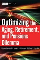 Optimizing the Aging, Retirement, and Pensions Dilemma ebook by William T. Ziemba, Sandra L.  Schwartz, Marida Bertocchi