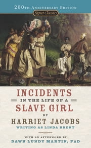 Incidents in the Life of a Slave Girl ebook by Harriet Jacobs,Dawn Lundy Martin,Myrlie Evers-Williams