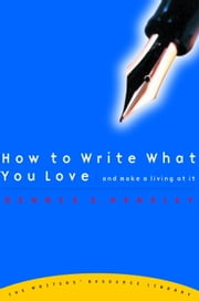 How to Write What You Love and Make a Living at It ebook by Dennis E. Hensley