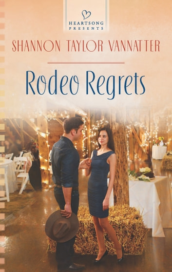 Rodeo Regrets ebook by Shannon Taylor Vannatter
