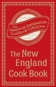 The New England Cook Book - Or, Young Housekeeper's Guide ebook by The American Antiquarian Cookbook Collection