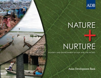 Nature and Nurture - Poverty and Environment in Asia and the Pacific ebook by Asian Development Bank