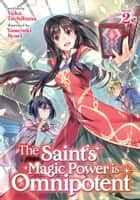 The Saint's Magic Power is Omnipotent (Light Novel) Vol. 2 ebook by Yuka Tachibana, Yasuyuki Syuri