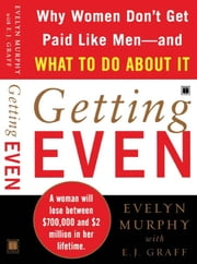 Getting Even - Why Women Don't Get Paid Like Men--And What to Do About It ebook by Evelyn Murphy,E.J. Graff