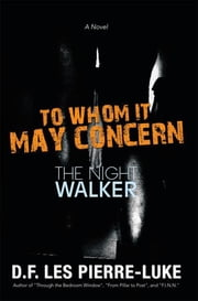 To Whom It May Concern - The Night Walker ebook by D.F. Les Pierre-Luke