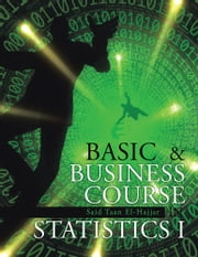 BASIC & BUSINESS COURSE IN STATISTICS I - BBC STAT I ebook by Said Taan El-Hajjar