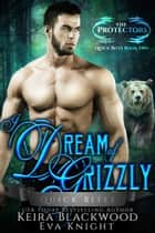 I Dream of Grizzly ebook by Keira Blackwood, Eva Knight