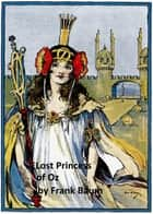 The Lost Princess of Oz, Illustrated ebook by L. Frank Baum, John R. Neill