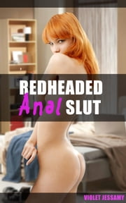 Redheaded Anal Slut ebook by Violet Jessamy