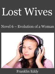 Lost Wives - Evolution of a Woman, #6 ebook by Franklin Eddy