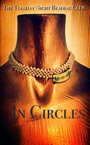 The Tuesday Night Beading Club: In Circles ebook by Alexandra Kitty