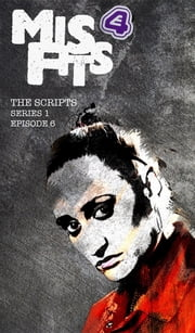 Misfits, The Scripts Series One - Episode Six ebook by Howard Overman,Steve Tribe
