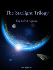The Lofrin Agenda/ The Starlight Trilogy ebook by D.L. Bigelow