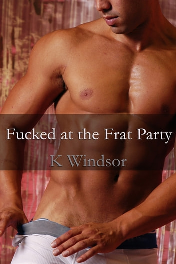 Fucked at the Frat Party ebook by K Windsor