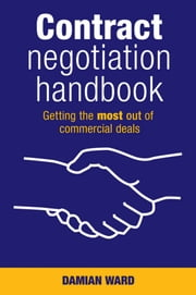 Contract Negotiation Handbook - Getting the Most Out of Commercial Deals ebook by Damian Ward