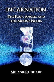 Incarnation: The Four Angles and the Moon's Nodes ebook by Melanie Reinhart