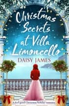 Christmas Secrets at Villa Limoncello - A feel-good Christmas holiday romance ebook by Daisy James