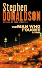 The Man Who Fought Alone ebook by Stephen Donaldson