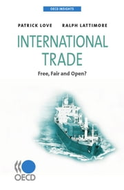 International Trade - Free, Fair and Open? ebook by Collective