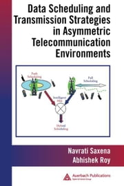Data Scheduling and Transmission Strategies in Asymmetric Telecommunication Environments ebook by Roy, Abhishek