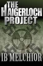 The Haigerloch Project ebook by Ib Melchior