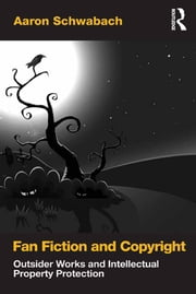 Fan Fiction and Copyright - Outsider Works and Intellectual Property Protection ebook by Aaron Schwabach