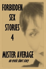 Forbidden Sex Stories 4 ebook by Mister Average