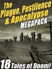 The Plague, Pestilence & Apocalypse MEGAPACK ® - 18 Tales of Doom ebook by Robert Reed,Jack London,Edgar Wallace,Raymond F. Jones,Lafcadio Hearn