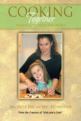 Cooking Together - Making Memories and Meals ebook by Michelle Day; Eric Bleimeister