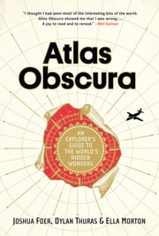 Atlas Obscura - An Explorer's Guide to the World's Hidden Wonders ebook by Kobo.Web.Store.Products.Fields.ContributorFieldViewModel
