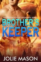 Brother's Keeper - Brotherhood of Assassins, #2 ebook by Jolie Mason