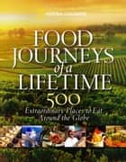 Food Journeys of a Lifetime - 500 Extraordinary Places to Eat Around the Globe ebook by National Geographic