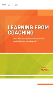 Learning from Coaching - How do I work with an instructional coach to grow as a teacher? (ASCD Arias) ebook by Nina Morel