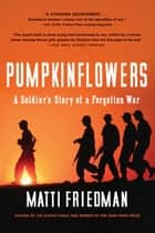 Pumpkinflowers - A Soldier's Story of a Forgotten War eBook by Matti Friedman