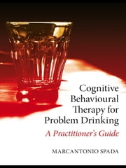 Cognitive Behavioural Therapy for Problem Drinking - A Practitioner's Guide ebook by Marcantonio Spada