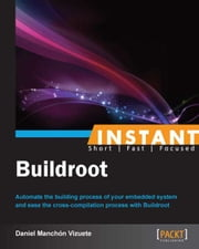 Instant Buildroot ebook by Daniel Manchón Vizuete
