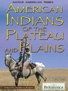 American Indians of the Plateau and Plains ebook by Britannica Educational Publishing,Kuiper,Kathleen