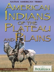 American Indians of the Plateau and Plains ebook by Britannica Educational Publishing, Kathleen Kuiper