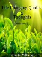 Life Changing Quotes & Thoughts (Volume-5) - Motivational & Inspirational Quotes ebook by Dr.Purushothaman Kollam