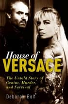 House of Versace ebook by Deborah Ball