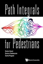 Path Integrals for Pedestrians ebook by Ennio Gozzi,Enrico Cattaruzza,Carlo Pagani