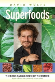Superfoods - The Food and Medicine of the Future ebook by David Wolfe