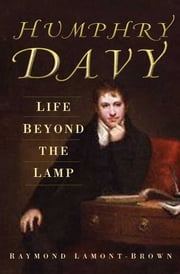 Humphry Davy - Life Beyond the Lamp ebook by Raymond Lamont Brown,Raymond Lamont-Brown