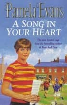 A Song in your Heart - A family saga of hardship and undying love ebook by Pamela Evans