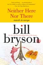 Neither here nor there - Travels in Europe ebook by Bill Bryson